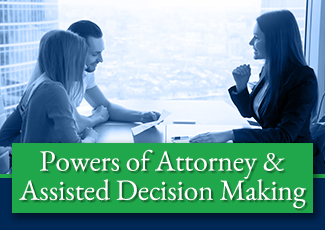 Powers of Attorney and Assisted Decision Making